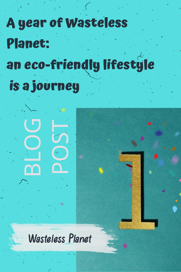 Wasteless Planet is 1 year old. Tips and advice this blog gives you, also changed my own life. Let me share how an eco-friendly lifestyle is a journey.  #WastelessPlanet #anniversary #birthday #year #blog #eco-friendlylifestyle #sustainability #eco-friendly #sustainable #lifestyle #green #organic #eco #ecofriendly #greenliving #sustainableliving #tips