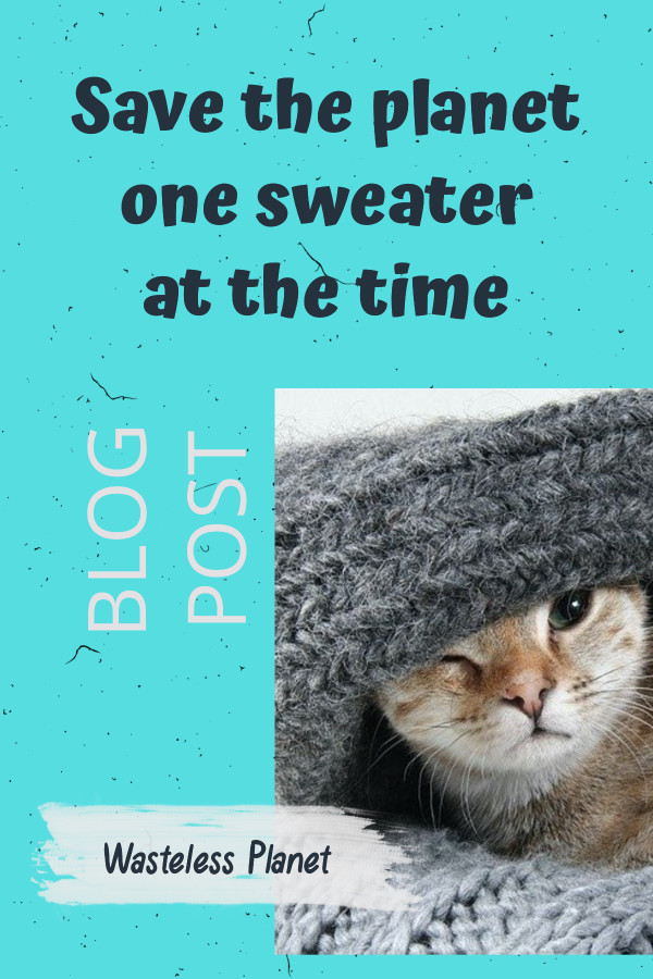 Save the planet one sweater at the time