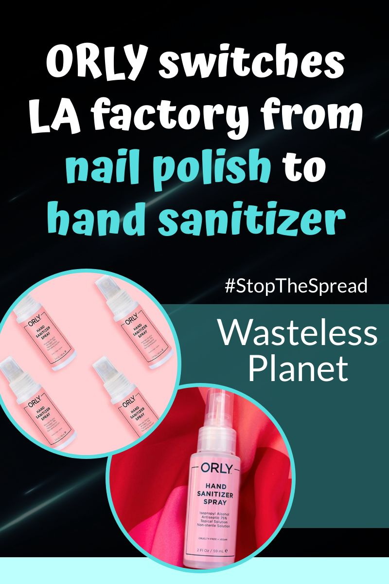 ORLY switches LA factory from nail polish to hand sanitizer