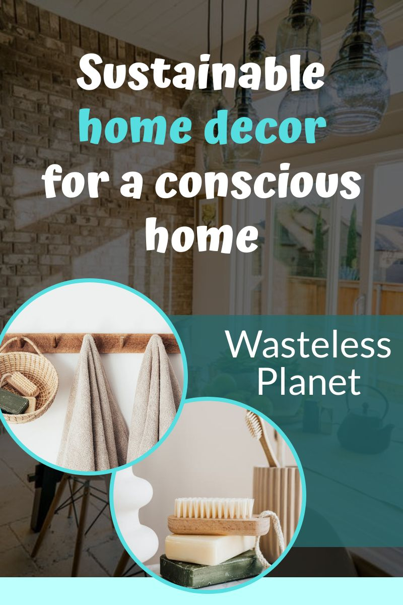 Sustainable home decor for a conscious home
