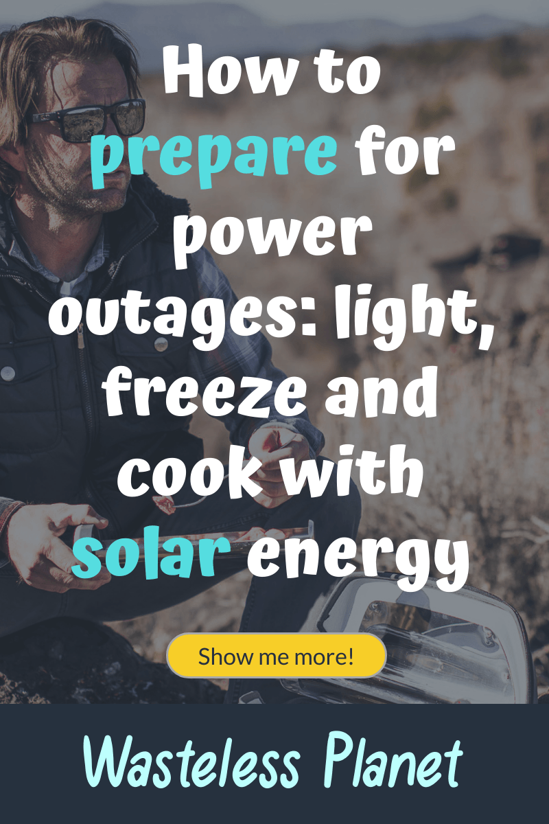 How to prepare for power outages: light, freeze and cook with solar energy