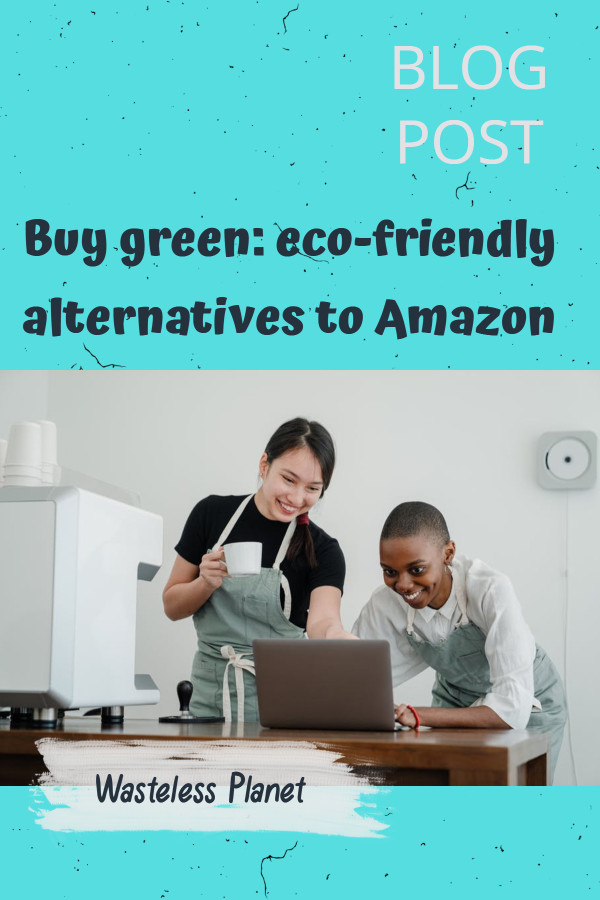 Buy green: eco-friendly alternatives to Amazon