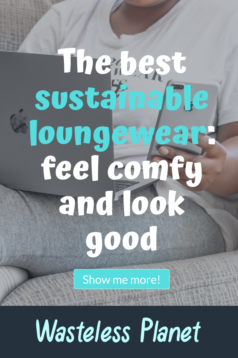 The best sustainable loungewear: feel comfy and look good